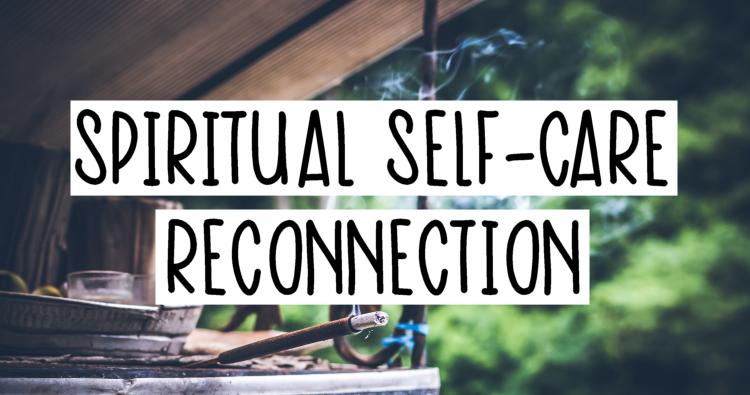 Spiritual Self-Care: Reconnecting With Myself